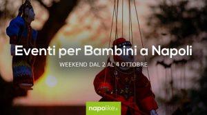Eventi per bambini a Napoli nel weekend dal 2 al 4 ottobre 2020
